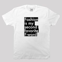 Fashion is My Second Favorite F-Word - screen printed t-shirt - available in s, m, l, xlL and - Factio Magazine Great T Shirts, Cool T Shirts, T Shirts For Women, Screen Printing Shirts, Statement Tees, Funny Tees, Me Time, Printed Tees, Cool Tees