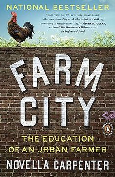 Farm City - Whether you live in the city, the country or somewhere in between, the story of Novella Carpenter and her urban, squatter farm will suck you in.