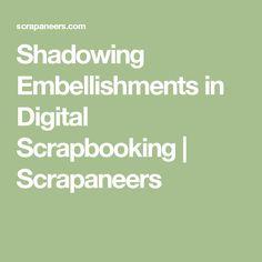 Shadowing Embellishments in Digital Scrapbooking   Scrapaneers