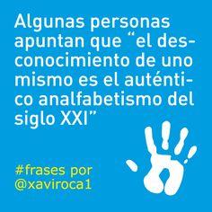 """Algunas personas apuntan que """"el desconocimiento de uno mismo es el auténtico analfabetismo del siglo XXI. #frases por Xavi Roca"""
