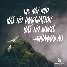 The man who has no imagination has no wings - Muhammad Ali #ArtQuotes #Craftamo #TuesdayMotivation #MuhammadAli