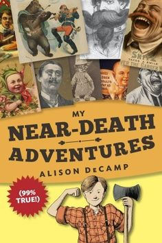 My Near-Death Adventures (99% True!) by  Alison DeCamp. February 24, 2015