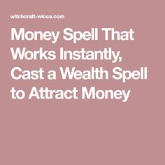 Money Spell That Works Instantly, Cast a Wealth Spell to Attract Money
