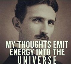 Nikola Tesla My thoughts are directing my cells, my mind and my destiny.