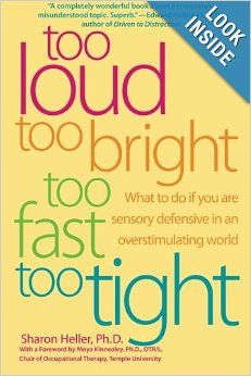 Too Loud, Too Bright, Too Fast, Too Tight: What to Do If You Are Sensory Defensive in an Overstimulating World: Sharon Heller: 9780060932923...