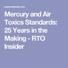Mercury and Air Toxics Standards: 25 Years in the Making - RTO Insider