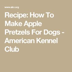 Recipe: How To Make Apple Pretzels For Dogs - American Kennel Club