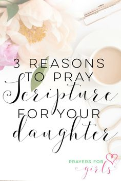 Praying Scripture has been a game-changer for me and I believe it can be for you too!  3 reasons to pray Scripture for your daughter! #PrayingForGirls