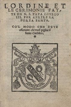 L'ordine et le cerimonie fatte da N.S. Papa Giulio III. per aprire la Porta Santa : co'l modo che deve osseruare chi vuol pigliar il santo Giubileo, 1550. Rare Books in the Thomas J. Watson Library Collection. The Metropolitan Museum of Art, New York. Thomas J. Watson Library (845094941) | This is the cover of a 16th century text. #rarebooks