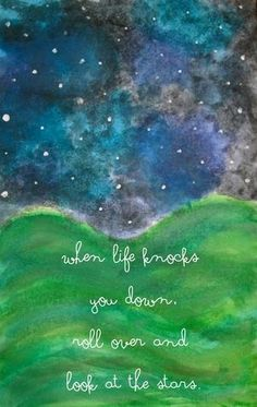 Japanese translation by honey plum >> 人生に打ちのめされて倒れたら、寝返りをうって星を眺めよう。