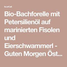 Bio-Bachforelle mit Petersilienöl auf marinierten Fisolen und Eierschwammerl - Guten Morgen Österreich Parsley, Recipies