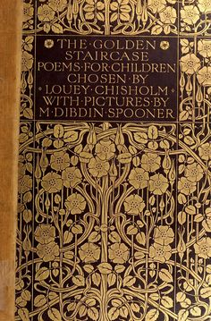 'The golden staircase - poems and verses for children' chosen by Louey Chisholm; with pictures by M. Dibdin Spooner. Published 1906 by G. P. Putnam's Sons, New York.