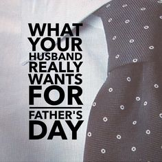 What Your Husband Really Wants For Father's Day — I.N.F.O. For Families #marriage