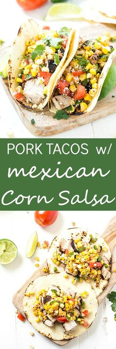 Grilled Pork Tacos with Mexican Corn Salsa - Pork tenderloin marinated to perfection and smothered with an incredible Mexican corn salsa. The corn salsa is so good you may even spoon it directly into your mouth! Every day of the week easy