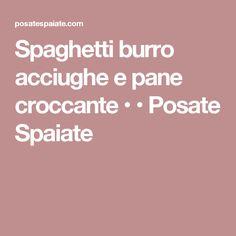 Spaghetti burro acciughe e pane croccante • • Posate Spaiate