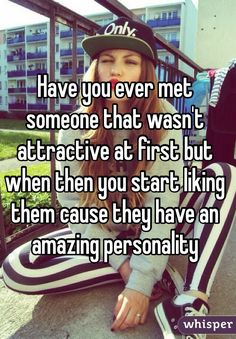 Have you ever met someone that wasn't attractive at first but when then you start liking them cause they have an amazing personality like yours lol. oh yeah I have😉 Crush Quotes, Me Quotes, Funny Quotes, Qoutes, Whisper Quotes, Whisper Confessions, Whisper App, Meeting Someone, Thats The Way