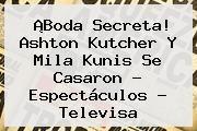 http://tecnoautos.com/wp-content/uploads/imagenes/tendencias/thumbs/boda-secreta-ashton-kutcher-y-mila-kunis-se-casaron-espectaculos-televisa.jpg Mila Kunis. ¡Boda secreta! Ashton Kutcher y Mila Kunis se casaron - Espectáculos - Televisa, Enlaces, Imágenes, Videos y Tweets - http://tecnoautos.com/actualidad/mila-kunis-boda-secreta-ashton-kutcher-y-mila-kunis-se-casaron-espectaculos-televisa/