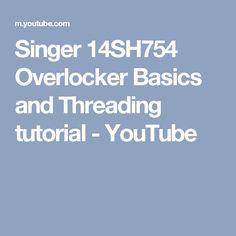 Singer 14SH754 Overlocker Basics and Threading tutorial - YouTube
