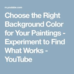 Choose the Right Background Color for Your Paintings - Experiment to Find What Works - YouTube