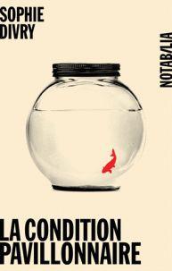 Sophie Divry - La condition pavillonnaire. http://catalogues-bu.univ-lemans.fr/flora_umaine/jsp/index_view_direct_anonymous.jsp?PPN=180475851