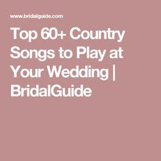 Top 60+ Country Songs to Play at Your Wedding | BridalGuide