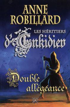 Double allégeance / Anne Robillard. -- [Les Héritiers d'Enkidiev ; 11].