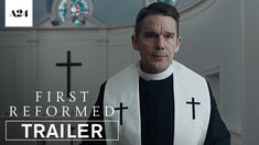 FIRST REFORMED starring Ethan Hawke, Amanda Seyfried & Cedric Kyles   Official Trailer   In select theaters May 18, 2018