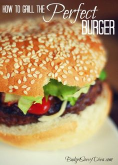 How to Grill the Perfect Burger #burger #budgetsavvydiva via budgetsavvydiva.com