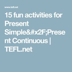 15 fun activities for Present Simple/Present Continuous | TEFL.net
