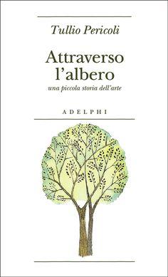 Attraverso l'albero - Tullio Pericoli - Adelphi Edizioni