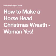 How to Make a Horse Head Christmas Wreath - Woman Yes!