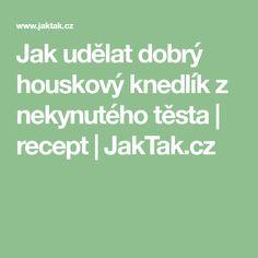 Jak udělat dobrý houskový knedlík z nekynutého těsta   recept   JakTak.cz