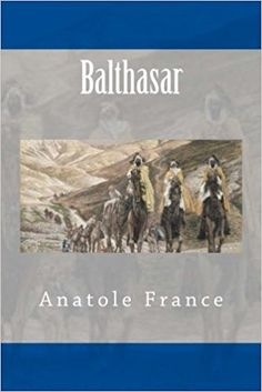 Balthasar: Anatole France: 9781500723897: Amazon.com: Books