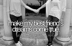 Make my best friend's dreams come true