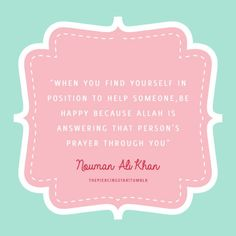 islamic-art-and-quotes: Nouman Ali Khan: When you find yourself in a position to help someone … From the collection: IslamicArtDB » Islamic Quotes » Nouman Ali Khan Quotes Originally found on: thepiercingstar