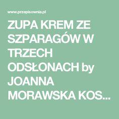 ZUPA KREM ZE SZPARAGÓW W TRZECH ODSŁONACH by JOANNA MORAWSKA KOSZALIN  on www.przepisownia.pl