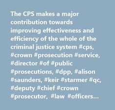 The CPS makes a major contribution towards improving effectiveness and efficiency of the whole of the criminal justice system #cps, #crown #prosecution #service, #director #of #public #prosecutions, #dpp, #alison #saunders, #keir #starmer #qc, #deputy #chief #crown #prosecutor, #law #officers #departments, #attorney #general, #court, #police, #hmcpsi, #criminal #justice #system, #defendant, #trial, #legal #guidance, #victim, #witness, #crown #advocate, #legal, #uk #law, #crime, #barrister…