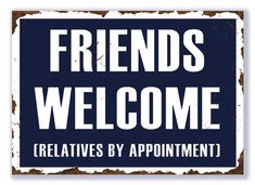 Friends Welcome, Relatives by appointment (Gewenst formaat: 29 cm x 21 cm)