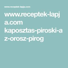 www.receptek-lapja.com kaposztas-piroski-az-orosz-pirog