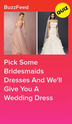 Pick Some Bridesmaids Dresses And We'll Give You A Wedding Dress