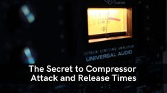 The Secret To Compressor Attack And Release Time – Mastering The Mix