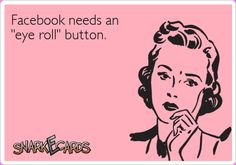 "Facebook needs an ""eye roll"" button. 