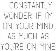 Every night, every time I think of texting you..I wonder