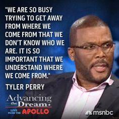 Tyler Perry:nous sommes tellement occupés à essayer de nous éloigner de notre lieu d'origine que nous avons fini par iignorer notre propre identité. Or c'est tellement important de savoir de notre origine