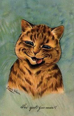 """It's good to be me.""  Louis Wain"