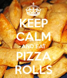 KEEP CALM AND EAT PIZZA ROLLS