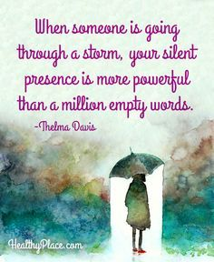Quote on mental health stigma - When someone is going through a storm, your silent presence is more powerful than a million empty words. Mental Illness Stigma, Mental Illness Quotes, Mental Health Stigma, Mental Health Quotes, Rose Hill Designs, Quotes To Live By, Life Quotes, Pain Quotes, Affirmation Quotes