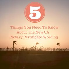 Check out these 5 important facts Notaries need to know about the new California Notary certificate wording.