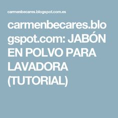 carmenbecares.blogspot.com: JABÓN EN POLVO PARA LAVADORA (TUTORIAL)