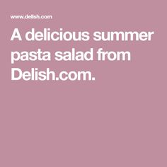 A delicious summer pasta salad from Delish.com.